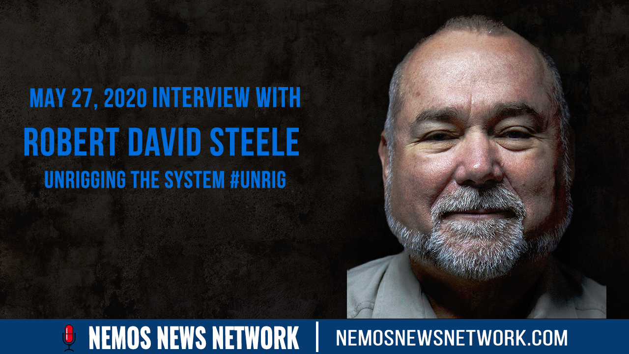 5.28.2020 - Robert David Steele - Unrigging the System