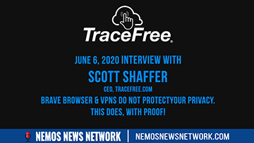 6.6.2020 - Interview with Scott Shaffer, CEO. TraceFree.com -  Brave Browser & VPNs Do NOT protect your Privacy. This Does, With PROOF!
