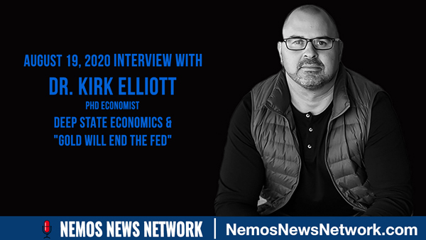"PHD Economist Dr. Kirk Elliott & Dustin Nemos - Deep State Economics & ""Gold Will End the Fed""."