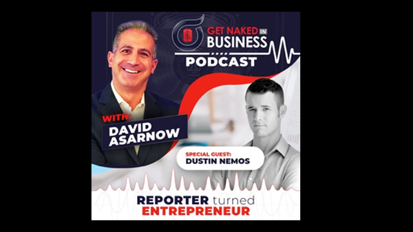 Get Naked in Business Podcast- #22 - Reporter Turned Entrepreneur with Dustin Nemos